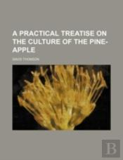 A Practical Treatise On The Culture Of The Pine-Apple