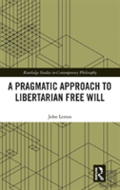 A Pragmatic Approach To Libertarian Free Will