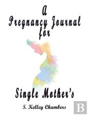 A Pregnancy Journal For Single Mother'S