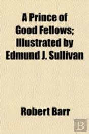 A Prince Of Good Fellows; Illustrated By
