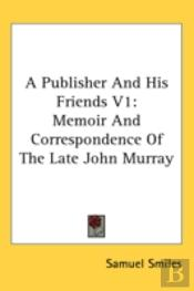 A Publisher And His Friends V1: Memoir A