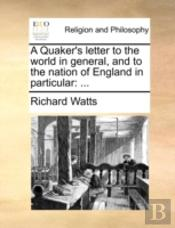 A Quaker'S Letter To The World In Genera