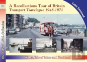 A Recollections Tour Of Britain: Wales The Isle Of Man And Scotland Transport Travelogue 1948 - 1971