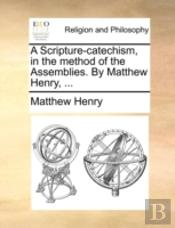 A Scripture-Catechism, In The Method Of