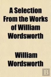 A Selection From The Works Of William Wo