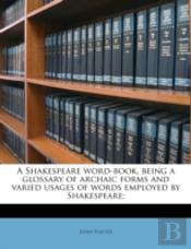 A Shakespeare Word-Book, Being A Glossar