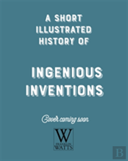 Bertrand.pt - A Short, Illustrated History Of... Ingenious Inventions