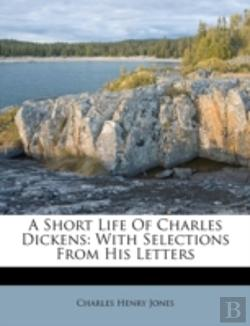 Bertrand.pt - A Short Life Of Charles Dickens: With Selections From His Letters
