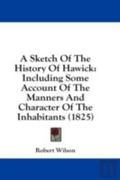A Sketch Of The History Of Hawick: Inclu