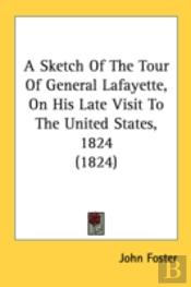 A Sketch Of The Tour Of General Lafayett