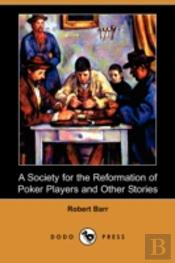 A Society For The Reformation Of Poker P