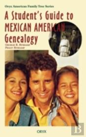 A Student'S Guide To Mexican American Genealogy