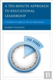 A Ten-Minute Approach To Educational Leadership