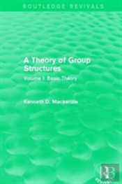 A Theory Of Group Structures Vol 1