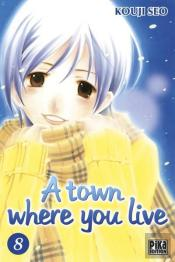 A Town Where You Live T.8