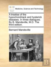 A Treatise Of The Hypochondriack And Hys