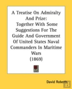 Bertrand.pt - A Treatise On Admiralty And Prize: Toget