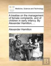 A Treatise On The Management Of Female C