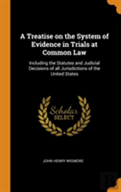 A Treatise On The System Of Evidence In Trials At Common Law