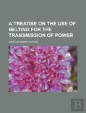 A Treatise On The Use Of Belting For The