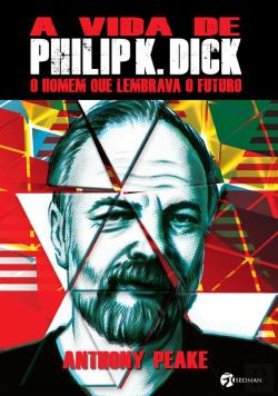 Bertrand.pt - A Vida De Philip K. Dick