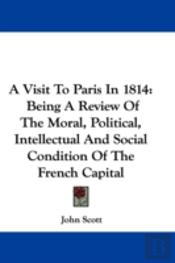 A Visit To Paris In 1814: Being A Review