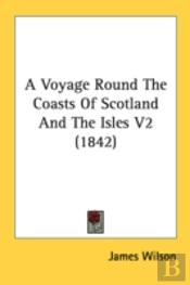 A Voyage Round The Coasts Of Scotland An