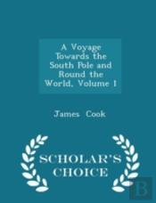 A Voyage Towards The South Pole And Round The World, Volume 1 - Scholar'S Choice Edition