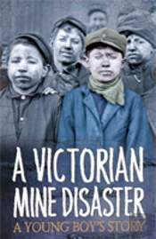 A Young Boy'S Story Of A Victorian Mine Disaster