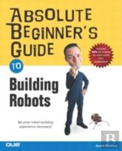 Absolute Beginners Guide To Building Robots