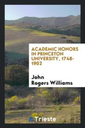 Academic Honors In Princeton University, 1748-1902