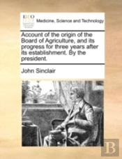 Account Of The Origin Of The Board Of Ag