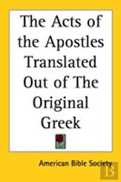 Acts Of The Apostles Translated Out Of The Original Greek