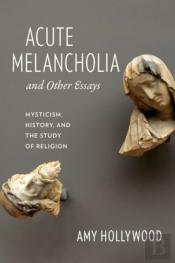 Acute Melancholia And Other Essays