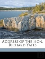 Address Of The Hon. Richard Yates