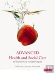 Advanced Health And Social Care For Nvq Level 4 And Foundation Degree