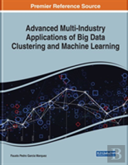 Advanced Multi-Industry Applications Of Big Data Clustering And Machine Learning