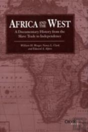 Africa And The West: A Documentary History From Slave Trade To Independence