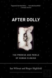 After Dolly The Promise And Perils Of Cloning