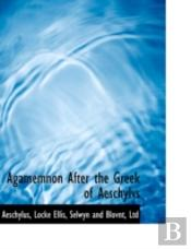 Agamemnon After The Greek Of Aeschylvs