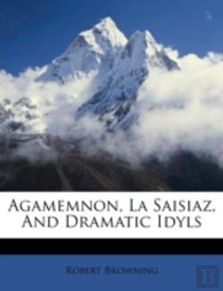 Bertrand.pt - Agamemnon, La Saisiaz, And Dramatic Idyl