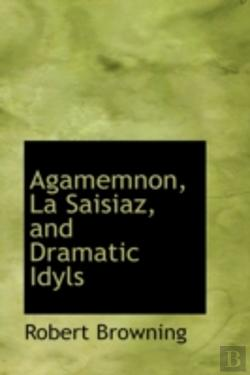 Bertrand.pt - Agamemnon, La Saisiaz, And Dramatic Idyls