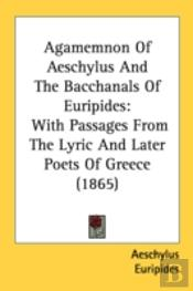 Agamemnon Of Aeschylus And The Bacchanal