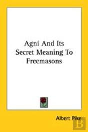 Agni And Its Secret Meaning To Freemasons