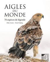 Aigles Du Monde - 70 Especes De Legende