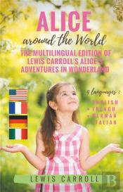 Alice Around The World The Multilingual Edition Of Lewis Carroll S Alice S Adven