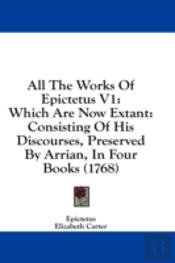 All The Works Of Epictetus V1: Which Are