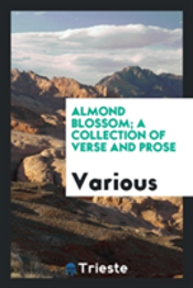Almond Blossom; A Collection Of Verse And Prose