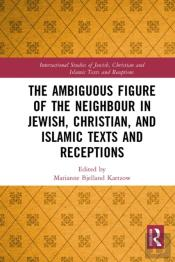 Ambiguous Figure Of The Neighbor In Jewish, Christian, And Islamic Texts And Receptions