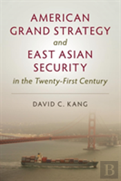 American Grand Strategy And East Asian Security In The 21st Century
